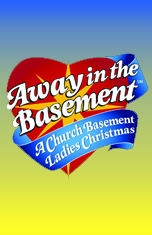 Church Basement Ladies: Away In The Basement @ Off Broadway Palm Theatre | Fort Myers | Florida | United States